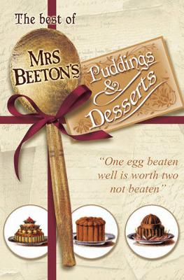 The Best of Mrs Beeton's Puddings and Desserts - Beeton, Mrs.