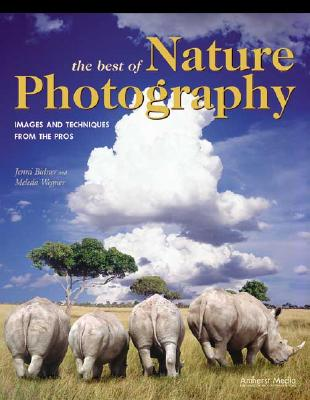 The Best of Nature Photography: Images and Techniques from the Pros - Bidner, Jenni