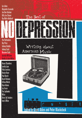 The Best of No Depression: Writing about American Music - Alden, Grant (Editor)