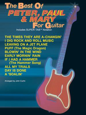 The Best of Peter, Paul & Mary for Guitar: Includes Super Tab Notation - Curtin, John
