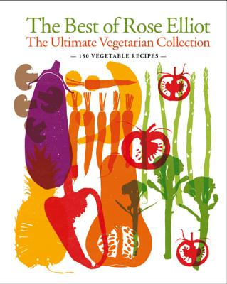 The Best of Rose Elliot: The Ultimate Vegetarian Collection - Elliot, Rose