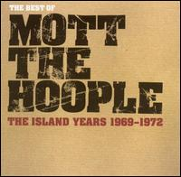 The Best of the Island Years: 1969-1972 - Mott the Hoople