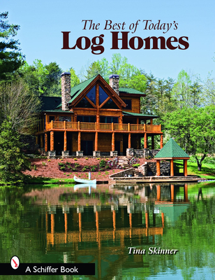 The Best of Today's Log Homes - Skinner, Tina