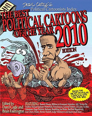 The Best Political Cartoons of the Year - Cagle, Daryl (Editor), and Fairrington, Brian (Editor)