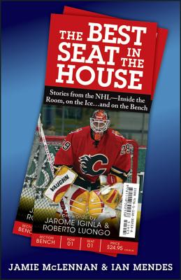 The Best Seat in the House: Stories from the NHL Inside the Room, on the Ice and on the Bench - McLennan, Jamie, and Mendes, Ian