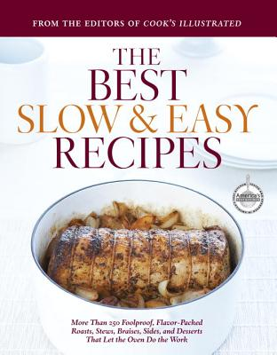 The Best Slow & Easy Recipes: A Best Recipe Classic - Cook's Illustrated (Editor)