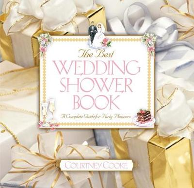 The Best Wedding Shower Book: A Complete Guide for Party Planners - Cooke, Courtney