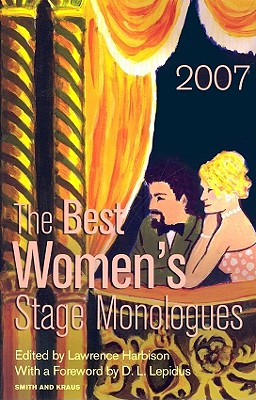 The Best Women's Stage Monologues of 2007 - Harbison, Lawrence (Editor), and Lepidus, D L (Foreword by)