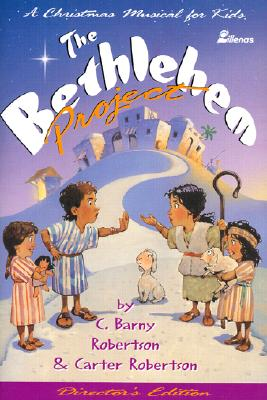 The Bethlehem Project: A Christmas Musical for Kids - Robertson, B