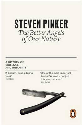 The Better Angels of Our Nature: A History of Violence and Humanity - Pinker, Steven