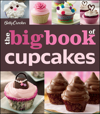 The Betty Crocker the Big Book of Cupcakes - Betty Crocker