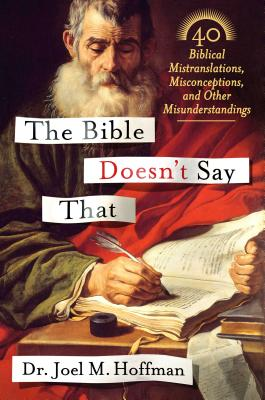 The Bible Doesn't Say That: 40 Biblical Mistranslations, Misconceptions, and Other Misunderstandings - Hoffman, Joel M, Dr., PhD