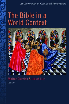 The Bible in the World Context: An Experiment in Contextual Hermeneutics - Dietrich, Walter (Editor), and Luz, Ulrich (Editor)