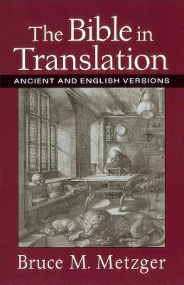 The Bible in Translation: Ancient and English Versions - Metzger, Bruce M