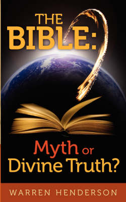 The Bible: Myth or Divine Truth? - Henderson, Warren A