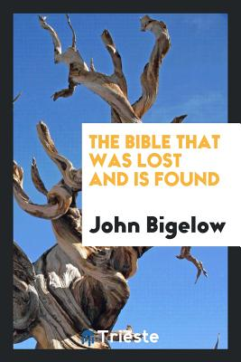 The Bible That Was Lost and Is Found - Bigelow, John
