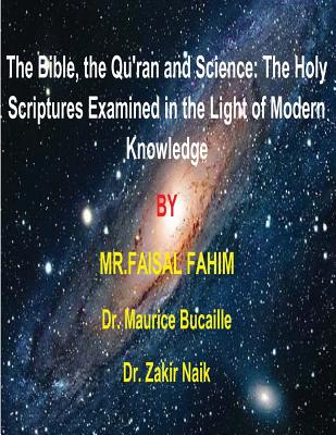 The Bible, the Qu'ran and Science: The Holy Scriptures Examined in the Light of Modern Knowledge: 4 Books in 1 - Fahim, MR Faisal, and Bucaille, Dr Maurice, and Naik, Dr Zakir