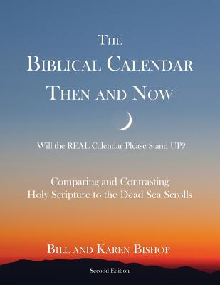 The Biblical Calendar Then and Now - Bishop, Bill, and Bishop, Karen