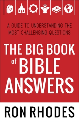 The Big Book of Bible Answers: A Guide to Understanding the Most Challenging Questions - Rhodes, Ron, Dr.