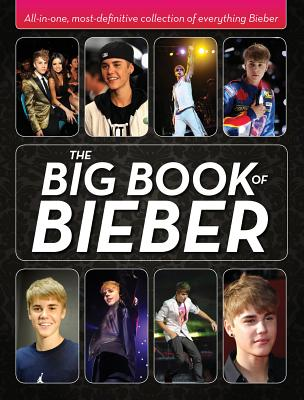 The Big Book of Bieber: All-In-One, Most-Definitive Collection of Everything Bieber - Triumph Books, and Sprinkel, Katy