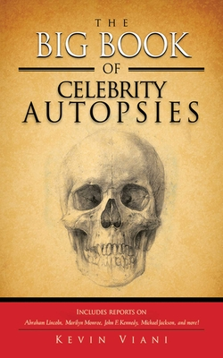 The Big Book of Celebrity Autopsies - Viani, Kevin
