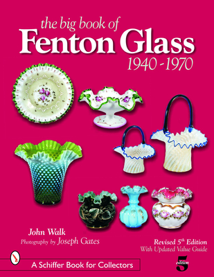 The Big Book of Fenton Glass: 1940-1970 - Walk, John, and Gates, Joseph (Photographer)