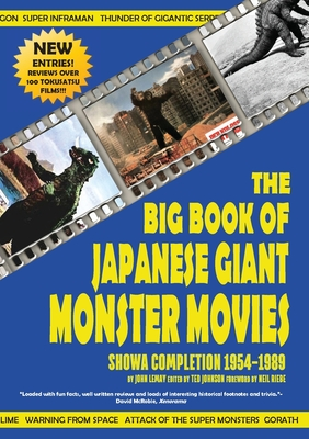 The Big Book of Japanese Giant Monster Movies: Showa Completion (1954-1989) - Lemay, John, and Johnson, Ted (Editor), and Riebe, Neil (Foreword by)