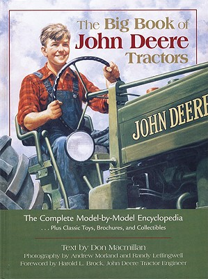The Big Book of John Deere Tractors: The Complete Model-By-Model Encyclopedia, Plus Classic Toys, Brochures, and Collectibles - MacMillan, Don, and Morland, Andrew (Photographer), and Leffingwell, Randy (Photographer)