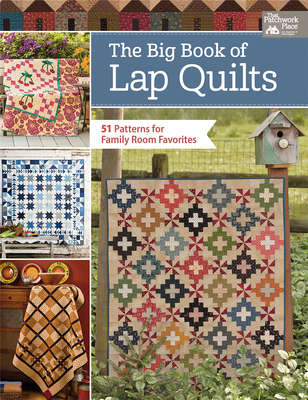 The Big Book of Lap Quilts: 51 Patterns for Family Room Favorites - That Patchwork Place