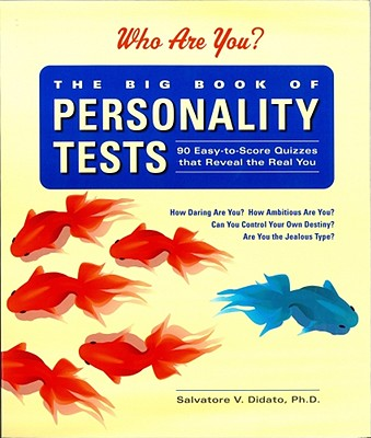 The Big Book of Personality Tests: 100 Easy-To-Score Quizzes That Reveal the Real You - Didato, Salvatore V, Dr., PH.D.