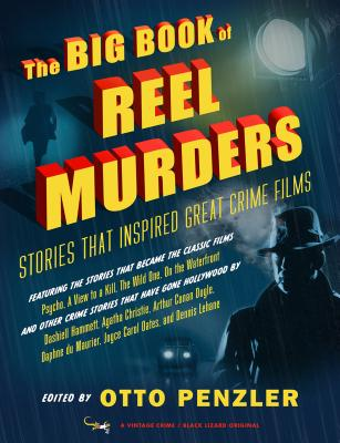 The Big Book of Reel Murders: Stories That Inspired Great Crime Films - Penzler, Otto (Editor)