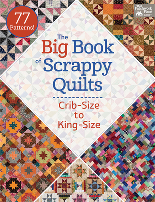 The Big Book of Scrappy Quilts: Crib-Size to King-Size - That Patchwork Place
