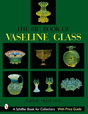 The Big Book of Vaseline Glass - Skelcher, Barrie W