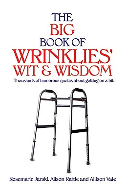 The Big Book of Wrinklies' Wit & Wisdom - Jarski, Rosemarie, and Vale, Allison, and Rattle, Alison