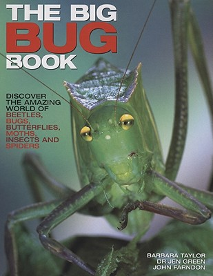 The Big Bug Book: Discover the Amazing World of Beetles, Bugs, Butterflies, Moths, Insects and Spiders - Taylor, Barbara, and Green, Jen, and Farndon, John