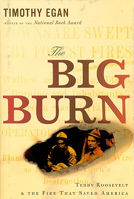 The Big Burn: Teddy Roosevelt and the Fire That Saved America -