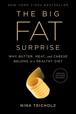 The Big Fat Surprise: Why Butter, Meat and Cheese Belong in a Healthy Diet - Teicholz, Nina