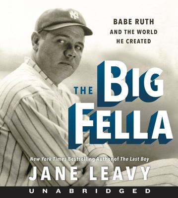 The Big Fella CD: Babe Ruth and the World He Created - Leavy, Jane (Read by), and Sanders, Fred (Read by)