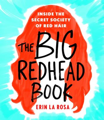 The Big Redhead Book: Inside the Secret Society of Red Hair - La Rosa, Erin