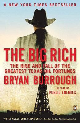 The Big Rich: The Rise and Fall of the Greatest Texas Oil Fortunes - Burrough, Bryan