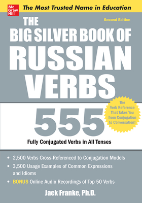 The Big Silver Book of Russian Verbs: 555 Fully Conjugated Verbs in All Tenses - Franke, Jack