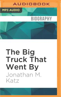 The Big Truck That Went by: How the World Came to Save Haiti and Left Behind a Disaster - Katz, Jonathan M, and Davis, Jonathan (Read by)