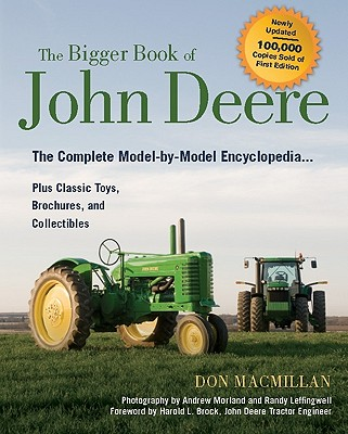 The Bigger Book of John Deere Tractors: The Complete Model-by-Model Encyclopedia ... Plus Classic Toys, Brochures, and Collectibles - Macmillan, Don, and Leffingwell, Randy