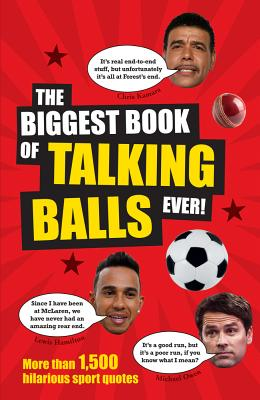 The Biggest Book of Talking Balls Ever!: More Than 1,500 Hilarious Sport Quotes - Besley, Adrian