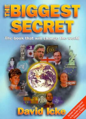 The Biggest Secret: The Book That Will Change the World - Icke, David