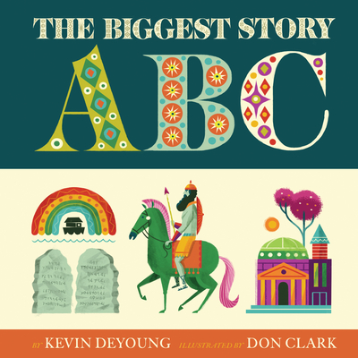 The Biggest Story ABC - DeYoung, Kevin, and Clark, Don, MBA (Illustrator)