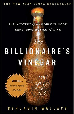 The Billionaire's Vinegar: The Mystery of the World's Most Expensive Bottle of Wine - Wallace, Benjamin