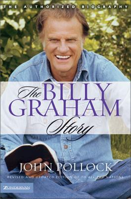 The Billy Graham Story: The Authorized Biography - Pollock, John Charles