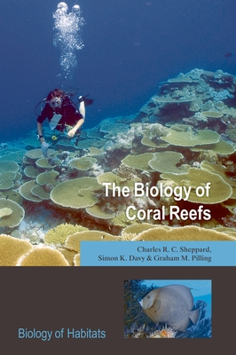 The Biology of Coral Reefs - Sheppard, Charles R C, and Davy, Simon K, and Pilling, Graham M