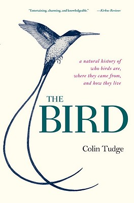 The Bird: A Natural History of Who Birds Are, Where They Came From, and How They Live - Tudge, Colin